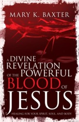 A Divine Revelation of the Powerful Blood of Jesus: Healing for Your Spirit, Soul, and Body - eBook