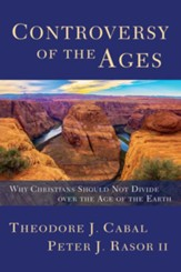 Controversy of the Ages: Why Christians Should Not Divide Over the Age of the Earth - eBook