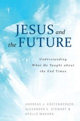 Jesus and the Future: What He Taught about the End Times - eBook