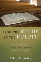 From the Study to the Pulpit: An 8-Step Method for Preaching and Teaching the Old Testament - eBook