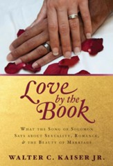 Love by the Book: What the Song of Solomon Says about Sexuality, Romance, and the Beauty of Marriage - eBook