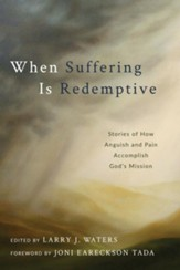 When Suffering Is Redemptive: Stories of How Anguish and Pain Accomplish God's Mission - eBook
