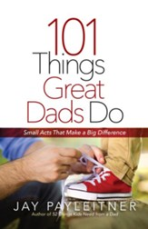 101 Things Great Dads Do: Small Acts That Make a Big Difference - eBook