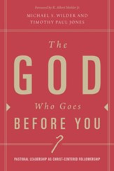 The God Who Goes before You: Pastoral Leadership as Christ-Centered Followership - eBook