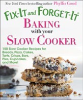 Fix-It and Forget-It Baking with Your Slow Cooker: 150 Slow-Cooker Recipes