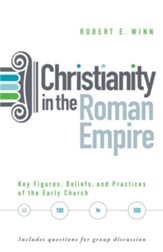 Christianity in the Roman Empire: Key Figures, Beliefs, and Practices of the Early Church - eBook