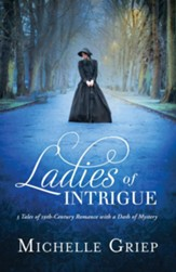 Ladies of Intrigue: 3 Tales of 19th-Century Romance with a Dash of Mystery - eBook