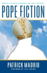 Pope Fiction: Answers to 30 Myths & Misconceptions About the Papacy - eBook