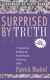 Surprised By Truth: 11 Converts Give the Biblical and Historical Reasons for Becoming Catholic - eBook