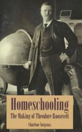 Homeschooling: The Making of Theodore Roosevelt