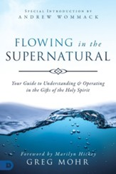 Flowing in the Supernatural: Your Guide to Understanding and Operating in the Gifts of the Holy Spirit - eBook