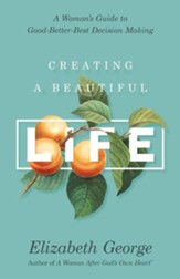 Creating a Beautiful Life: A Woman's Guide to Good-Better-Best Decision Making - eBook
