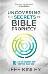 Uncovering the Secrets of Bible Prophecy: 10 Keys for Unlocking What Scripture Really Says - eBook