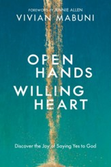 Open Hands, Willing Heart: Discover the Joy of Saying Yes to God - eBook