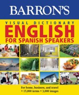 Barron's Visual Dictionary:English for Spanish Speakers:For Home, For Business, and Travel - eBook