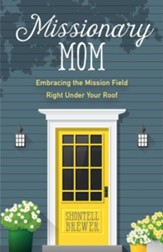 Missionary Mom: Embracing the Mission Field Right Under Your Roof - eBook