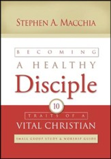 Becoming a Healthy Disciple: Small Group Study & Worship Guide