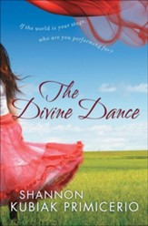 Divine Dance, The: If the World is Your Stage, Who Are You Performing For? - eBook