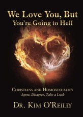 We Love You, But You're Going to Hell: Christians and Homosexuality Agree, Disagree, Take a Look - eBook
