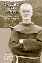Called To Serve: The Untold Story of Father Irenaeus Herscher, OFM - eBook