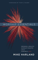 Worship Essentials: Growing a Healthy Worship Ministry without Starting a War! - eBook