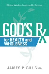God's Rx for Health and Wholeness: Biblical Wisdom Confirmed by Science - eBook