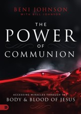 The Power of Communion: Accessing Miracles Through the Body and Blood of Jesus - eBook