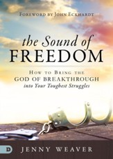 The Sound of Freedom: How to Bring the God of the Breakthrough into Your Toughest Struggles - eBook