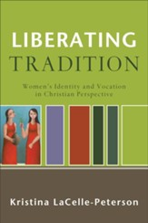 Liberating Tradition: Women's Identity and Vocation in Christian Perspective - eBook