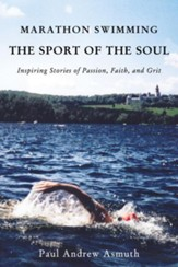Marathon Swimming The Sport of the Soul: Inspiring Stories of Passion, Faith, and Grit - eBook