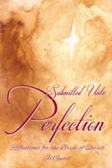 Submitted Unto Perfection: Reflections for the Bride of Christ - eBook