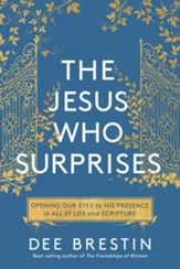 The Jesus Who Surprises: Opening Our Eyes to His Presence in All of Life and Scripture - eBook