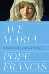 Ave Maria: The Mystery of a Most Beloved Prayer - eBook