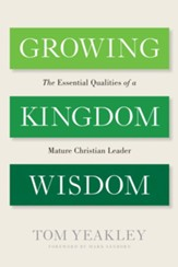 Growing Kingdom Wisdom: The Essential Qualities of a Mature Christian Leader - eBook