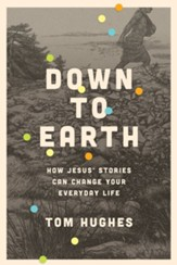 Down to Earth: How Jesus' Stories Can Change Your Everyday Life - eBook