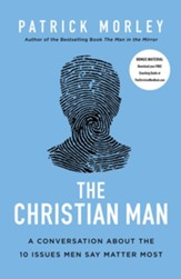 The Christian Man: A Conversation About the 10 Issues Men Say Matter Most - eBook