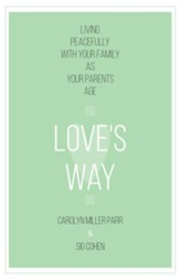 Love's Way: Living Peacefully with Your Family as Your Parents Age - eBook