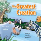 The Greatest Creation: A Book about the Beginning