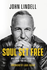 Soul Set Free: Why Grace is More Liberating Than You Believe - eBook
