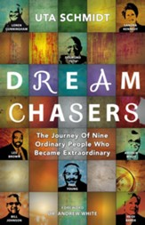 Dream Chasers: The Journey of Nine Ordinary People Who Became Extraordinary - eBook