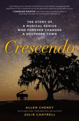 Crescendo: The True Story of a Musical Genius Who Forever Changed a Southern Town - eBook