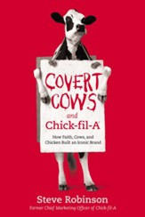 Covert Cows and Chick-fil-A: How Faith, Cows, and Chicken Built an Iconic Brand - eBook
