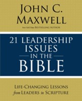 21 Leadership Issues in the Bible: Understanding the Critical Issues Faced by the Men and Women of the Bible - eBook