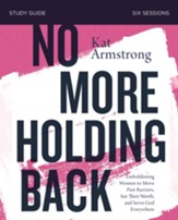 No More Holding Back Study Guide: Empowering Women to Move Past Barriers, See Their Worth, and Serve God Everywhere - eBook
