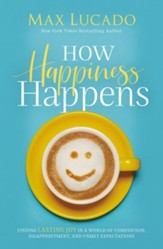 How Happiness Happens: Finding Lasting Joy in a World of Comparison, Disappointment, and Unmet Expectations - eBook