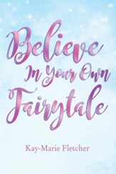 Believe in Your Own Fairytale - eBook
