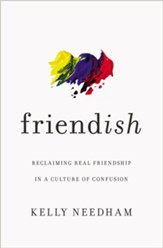 Friend-ish: Reclaiming Real Friendship in a Culture of Confusion - eBook