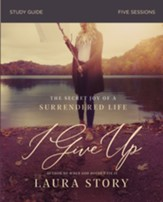 I Give Up Study Guide: The Secret Joy of a Surrendered Life - eBook