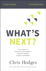 What's Next? Study Guide: The Journey to Know God, Find Freedom, Discover Purpose, and Make a Difference - eBook