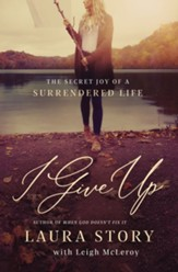 I Give Up: The Secret Joy of a Surrendered Life - eBook